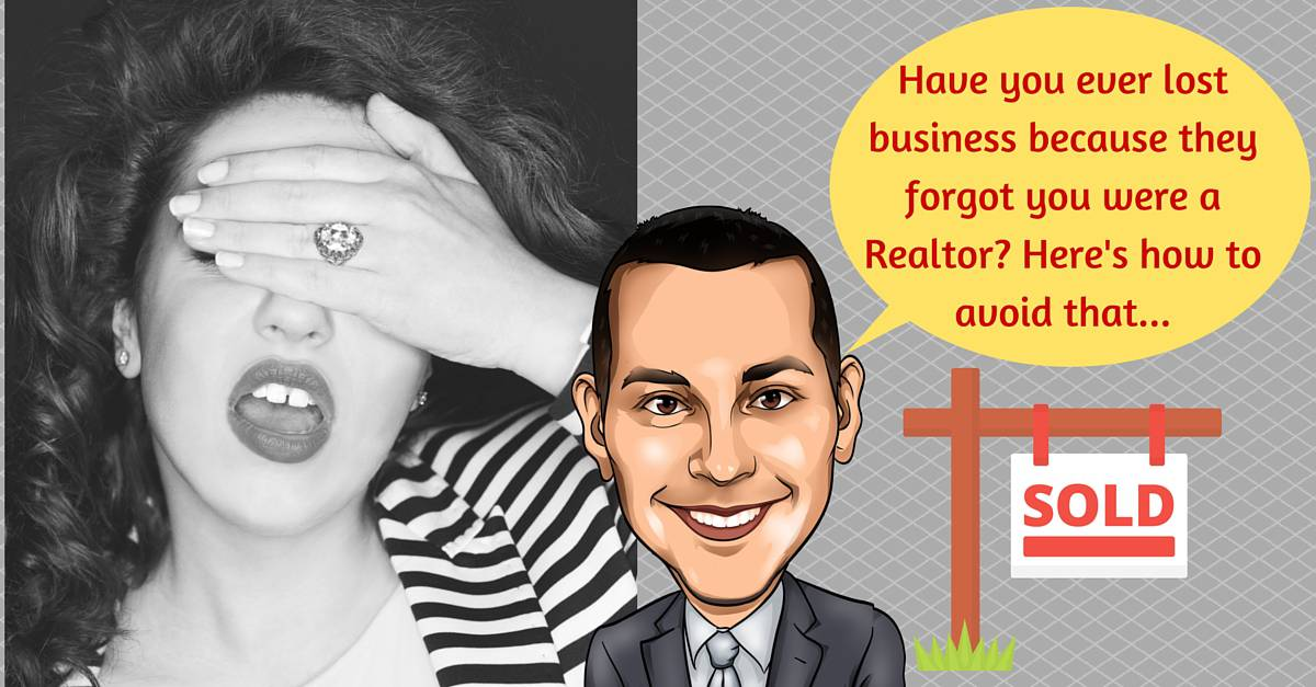 Have You Ever Lost A Deal Because They Forgot You Were In Real Estate? Here's How To Avoid That