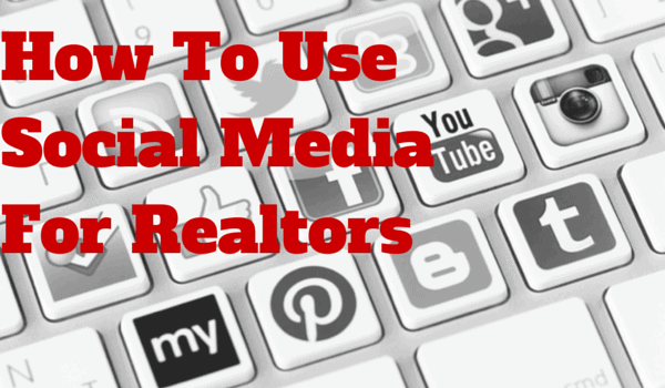 How To Use Social Media For Real Estate Agents
