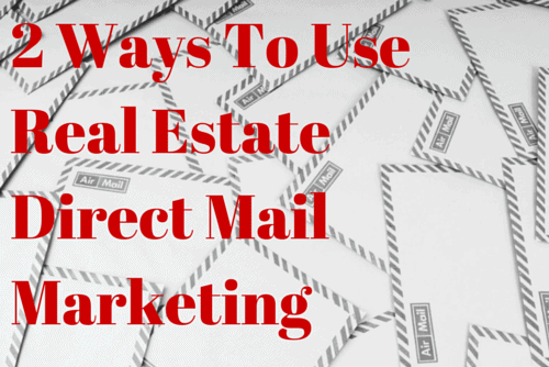 2 Ways To Use Real Estate Direct Mail | Lead Generation vs. Referral Marketing