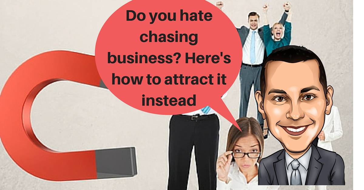 4 Ways To Attract Business Because Chasing It Sucks (2 of 2)
