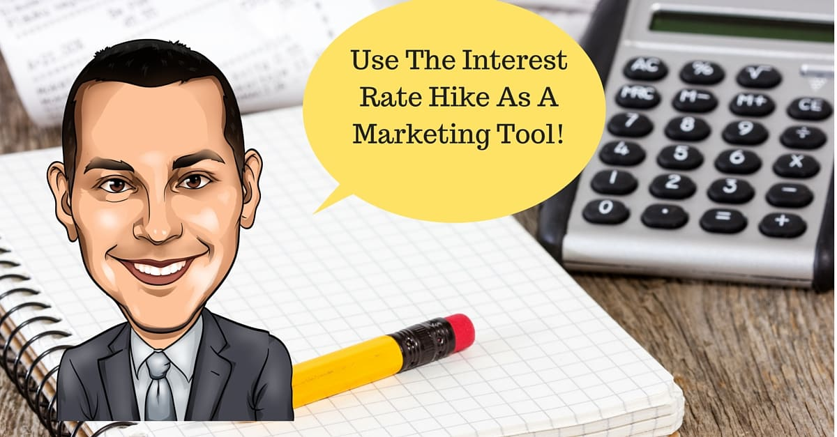 How To Use The Interest Rate Increase As A Marketing Tool