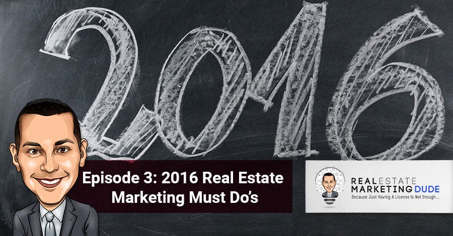 Episode 3 – 2016 Real Estate Marketing Must Do's