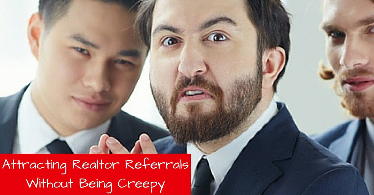 How To Create An Army Of Realtor Referrals
