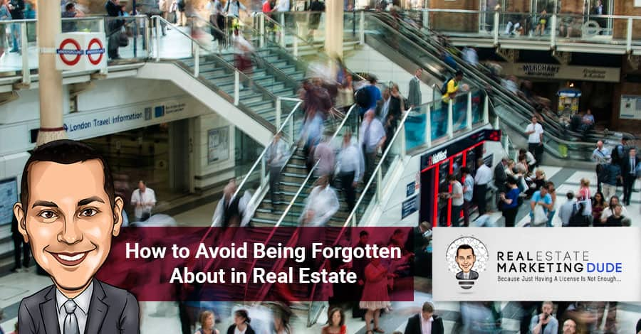 Episode 5: How to Avoid Being Forgotten About in Real Estate