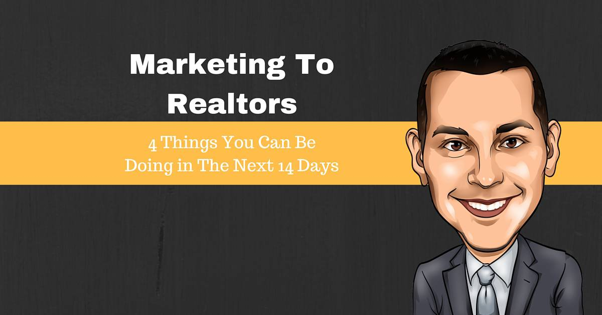 4 Ways You Can Be Marketing To Realtors