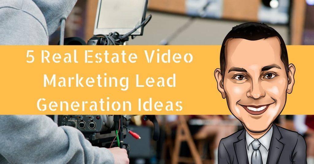 5 Real Estate Video Marketing Lead Generation Ideas