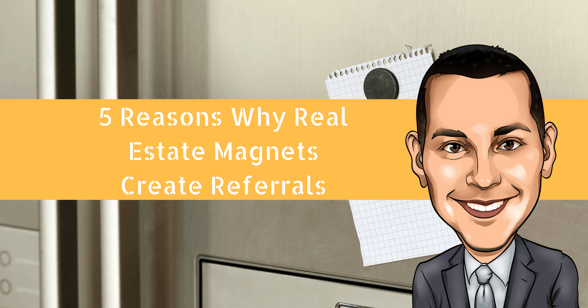 5 Reasons Real Estate Magnets Create Referrals