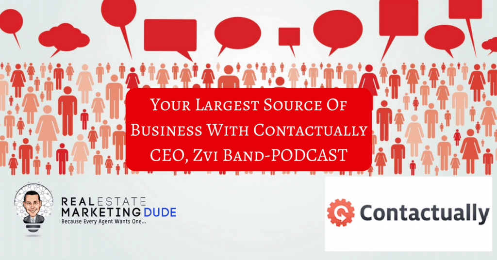 Your Largest Source Of Business With Contatually CEO, Zvi Band