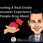 Creating A Real Estate Customer Experience People Brag About