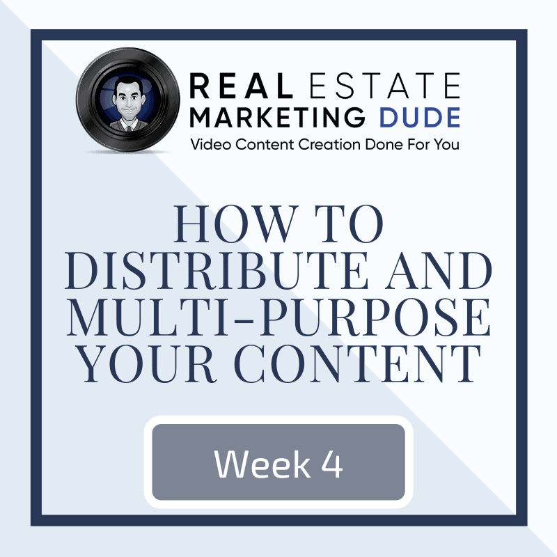 Week 4- How To Distribute & Multi Purpose Your Content