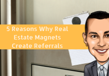 5 Reasons Why Real Estate Magnets Create Referrals