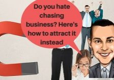 Do you hate Chasing Business? Here's How TO Attract it Instead