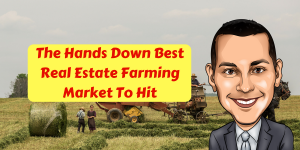 The Hands Down BEst Real Estate Farming Market To hit