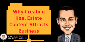 Why Creating Real Estate Content Attracts Business